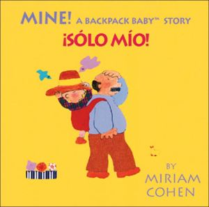 Mine! (Spanish/English): A Backpack Baby Story - Miriam Cohen