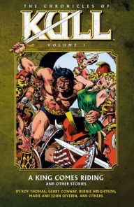 The Chronicles of Kull, Volume 1: A King Comes Riding and Other Stories - John Severin