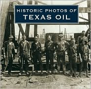 Historic Photos of Texas Oil - Mike Cox