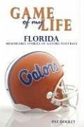 Game of My Life Florida: Memorable Stories of Gator Football - Dooley, Pat
