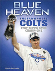 Blue Heaven: Indianapolis Colts 2007 Super Bowl Champions - Sports Publishing LLC