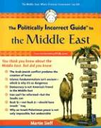 The Politically Incorrect Guide to the Middle East: The Middle East: Where Political Correctness Can Kill