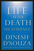D´Souza, Dinesh: Life After Death: The Evidence