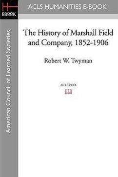 The History of Marshall Field and Company, 1852-1906 - Twyman, Robert W.