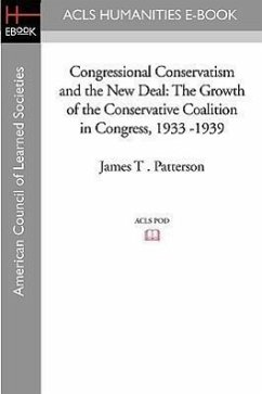 Congressional Conservatism and the New Deal: The Growth of the Conservative Coalition in Congress, 1933 -1939 - Patterson, James T.