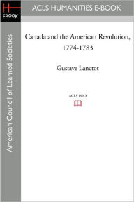 Canada and the American Revolution, 1774-1783 - Gustave Lanctot
