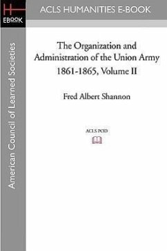 The Organization and Administration of the Union Army 1861-1865 Volume II - Shannon, Fred Albert