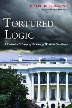 Tortured Logic: A Verbatim Critique of the George W. Bush Presidency - Russomanno, Joseph