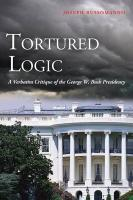 Tortured Logic: A Verbatim Critique of the George W. Bush Presidency