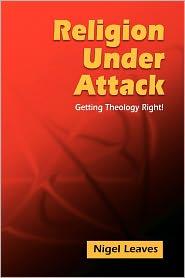 Religion Under Attack - Nigel Leaves