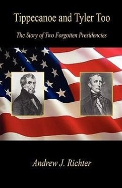 Tippecanoe and Tyler Too - The Story of Two Forgotten Presidencies - Richter, Andrew J.