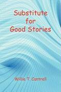 Substitute for Good Stories