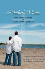 A Father's Words - How Fathers Make or Break Their Children - Stephen Rossi
