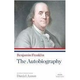 Benjamin Franklin: The Autobiography - Benjamin Franklin