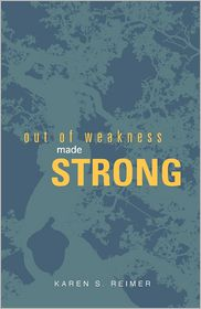 Out of Weakness Made Strong - Karen Reimer