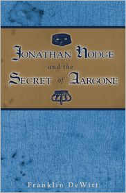 Jonathan Hodge and the Secret of Aargone - Franklin DeWitt