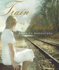 Train to Trieste - Domnica Radulescu (author), Yelena Shmulenson (narrator)