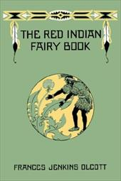 The Red Indian Fairy Book - Olcott, Frances Jenkins
