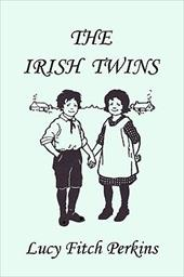 The Irish Twins, Illustrated Edition (Yesterday's Classics) - Perkins, Lucy Fitch