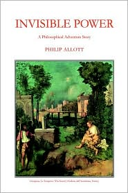 Invisible Power: A Philosophical Adventure Story - Philip Allott