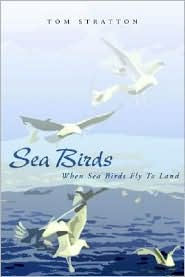 Sea Birds: When Sea Birds Fly to Land - Tom Stratton