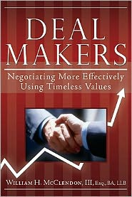 Deal Makers: Negotiating More Effectively Using Timeless Values - Bill McClendon