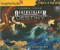 Deathstalker Destiny, Episode 3: Even Legends Die - Simon R. Green