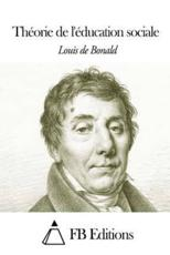 Theorie de L'Education Sociale - Louis-Gabriel De Bonald