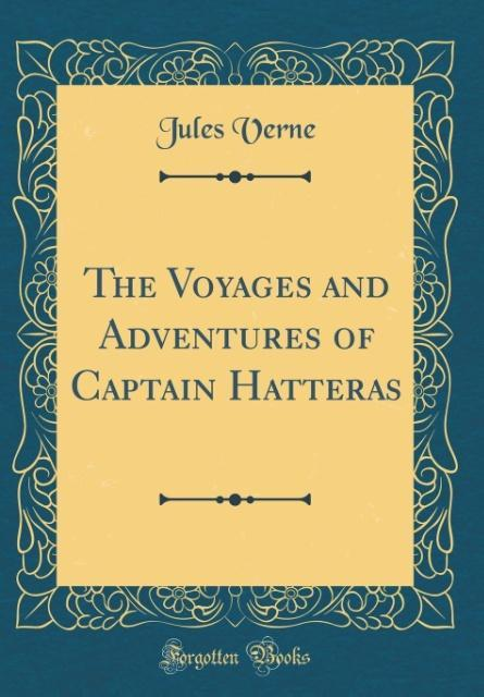 The Voyages and Adventures of Captain Hatteras (Classic Reprint) als Buch von Jules Verne - Forgotten Books