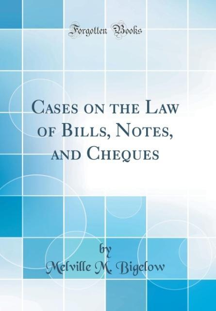 Cases on the Law of Bills, Notes, and Cheques (Classic Reprint) als Buch von Melville M. Bigelow - Melville M. Bigelow
