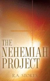 The Nehemiah Project - Stokes, R. a.