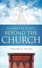 Beyond the Pulpit, Beyond the Church - Webb, Thomas