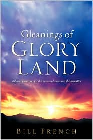 Gleanings Of Glory Land - Bill French