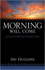 Morning Will Come - Sid Huggins