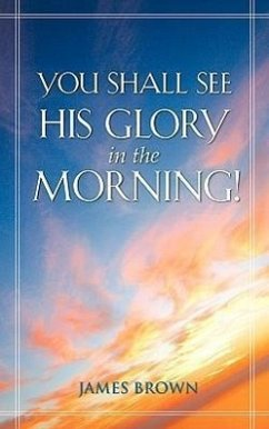 You Shall See His Glory in the Morning! - Brown, James