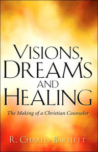 Visions, Dreams And Healing - R. Charles Bartlett