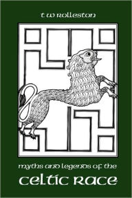 Myths And Legends Of The Celtic Race - T W Rolleston