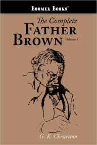 The Complete Father Brown Volume 1 - G. K. Chesterton