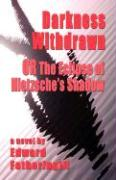 Darkness Withdrawn or the Eclipse of Nietzsche's Shadow