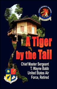 A Tiger By The Tail - Chief Master Sgt T. Wayn Babb Usaf Ret
