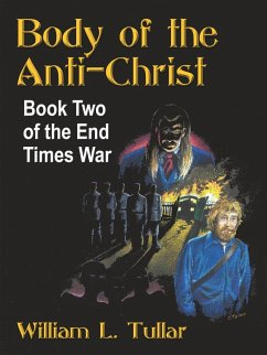 Body of the Anti-Christ: Book Two of the End Times War - Tullar, William L.