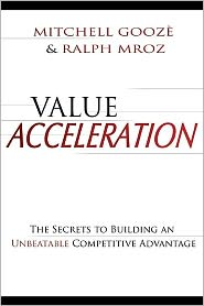 Value Acceleration: The Secrets to Building an Unbeatable Competitive Advantage - Mitchell Gooze, Ralph Mroz