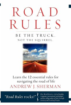 Road Rules: Be the Truck. Not the Squirrel. Learn the 12 Essential Rules for Navigating the Road of Life - Sherman, Andrew J.