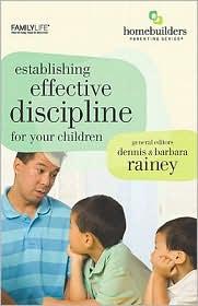 Establishing Effective Discipline for Your Children - Dennis Rainey, Barbara Rainey