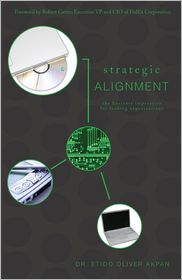 Strategic Alignment: The Business Imperative for Leading Organizations - Etido Oliver Akpan, Foreword by Robert Carter