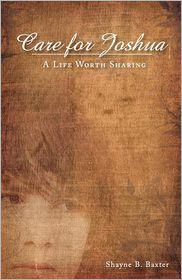 Care for Joshua: A Life Worth Sharing - Shayne B. Baxter