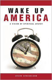 Wake up America: A Vision of Spiritual Apathy - Steve Strickland