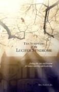 Ten Symptoms of the Lucifer Syndrome: Finding the Cure and Freedom for Today's Worship and Leadership