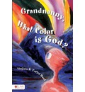 Grandnanny, What Color Is God? - Virginia D Carter Hunt