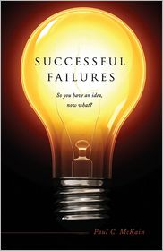 Successful Failures: So You Have an Idea, Now What? - Paul C. McKain